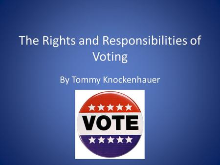 The Rights and Responsibilities of Voting By Tommy Knockenhauer.