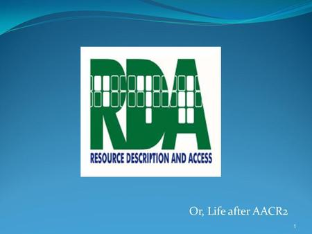 Or, Life after AACR2 1. A new standard for resource description & access, designed for the digital worldJoint Steering Committee for Development of RDA.
