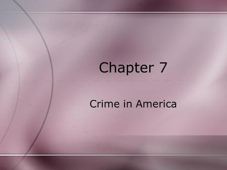 Chapter 7 Crime in America. The Nature of Crimes Crime- to do or fail to do something that violates law criminal and noncriminal Crime defined by leg.