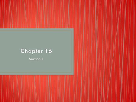 Chapter 16 Section 1.