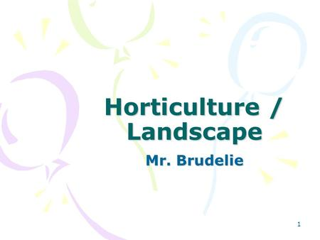 1 Horticulture / Landscape Mr. Brudelie. 2 Horticulture Horticulture –Comes from the Latin word meaning garden cultivation (hortus [garden] and culture.