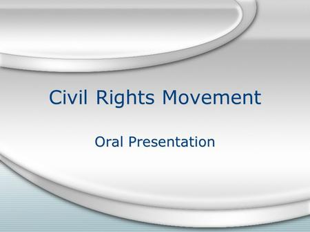 Civil Rights Movement Oral Presentation. Objective Students will have a better understanding of the social movement in the 60s known as the civil rights.