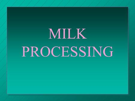 MILK PROCESSING. QUALITY GRADES 1. Grade A: fluid milk 2. Grade B: processing/manufacturin g (cheese/butter); up to 3 million bacteria/ml.