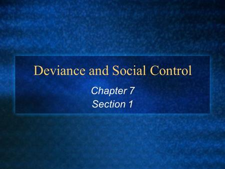 Deviance and Social Control Chapter 7 Section 1. Nature of Deviance Deviance: behavior that departs from societal or group norms. Can range from criminal.