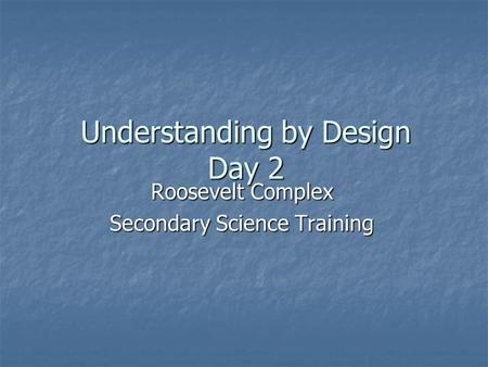 Understanding by Design Day 2 Roosevelt Complex Secondary Science Training.