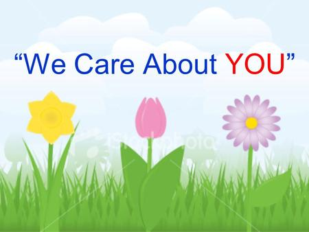 We Care About YOU. [Insert School Name] Our school is safe and cares about you. We treat everyone with compassion and respect. We are all here to help.