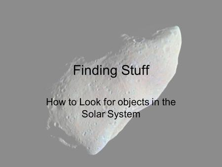Finding Stuff How to Look for objects in the Solar System.