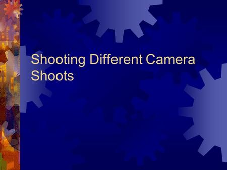 Shooting Different Camera Shoots Extreme Wide shoot Description Shows scenes location Panoramic effect Answers the question Where - location.