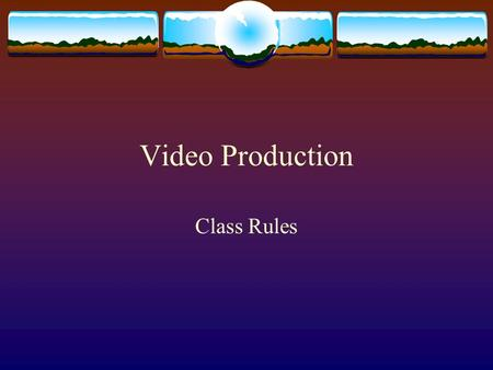 Video Production Class Rules.