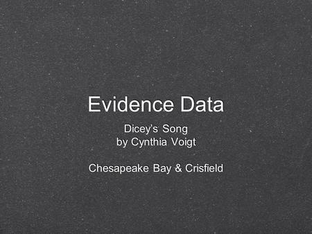 Evidence Data Diceys Song by Cynthia Voigt Chesapeake Bay & Crisfield Diceys Song by Cynthia Voigt Chesapeake Bay & Crisfield.