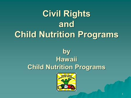 1 Civil Rights and Child Nutrition Programs by Hawaii Child Nutrition Programs.