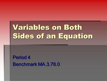 Variables on Both Sides of an Equation Period 4 Benchmark MA.3.78.0.