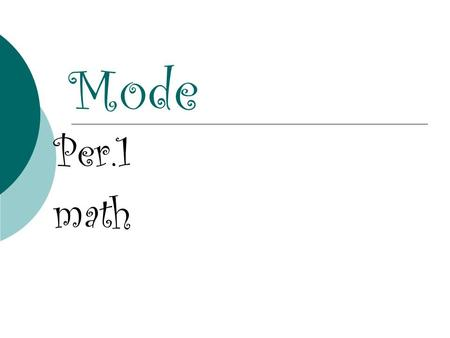Mode Per.1 math. definition The most frequent number in a set of data.