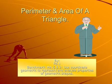Perimeter & Area Of A Triangle. By: Pd.1 Benchmark: MA.6.8.2: Use coordinate geometric to represent and analyze properties of geometric shapes.