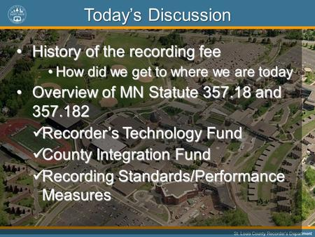 11 St. Louis County Recorders Department Todays Discussion History of the recording feeHistory of the recording fee How did we get to where we are todayHow.