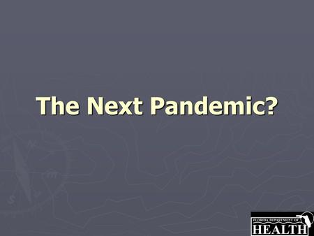The Next Pandemic?. Presentation Agenda What is a Pandemic? What is a Pandemic? What is the Current Situation? What is the Current Situation? Why Should.