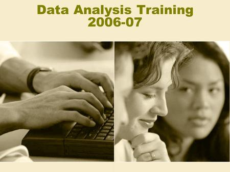 Data Analysis Training 2006-07. Objectives 1.Understand the purpose of interpreting and analyzing data 2.Learn and use general terminology associated.