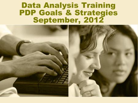 Data Analysis Training PDP Goals & Strategies September, 2012.