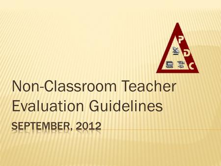 Non-Classroom Teacher Evaluation Guidelines. The single most influential component of an effective school is the individual teachers within that school.