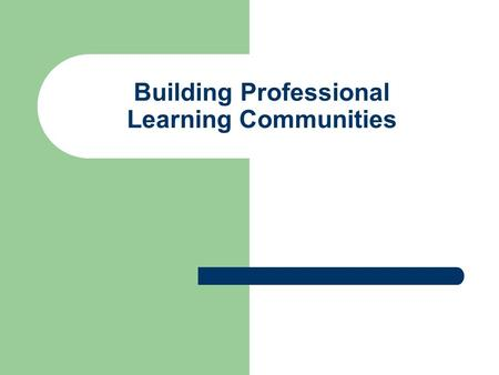 Building Professional Learning Communities. What is a Professional Learning Community? Ongoing teams that meet on a regular basis to learn, plan lessons,