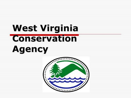 West Virginia Conservation Agency. Section 319 Non Point Source Program WVCA is the primary entity responsible for the implementation of the: Agriculture.