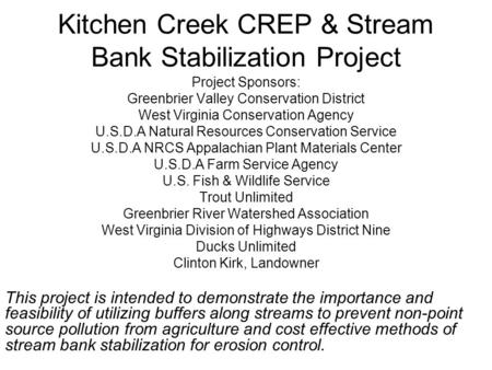 Kitchen Creek CREP & Stream Bank Stabilization Project Project Sponsors: Greenbrier Valley Conservation District West Virginia Conservation Agency U.S.D.A.