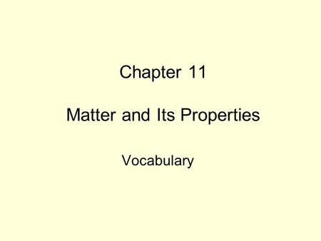 Chapter 11 Matter and Its Properties