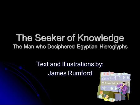 The Seeker of Knowledge The Man who Deciphered Egyptian Hieroglyphs