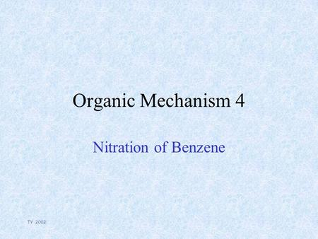 TY 2002 Organic Mechanism 4 Nitration of Benzene.