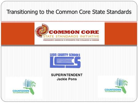 Transitioning to the Common Core State Standards SUPERINTENDENT Jackie Pons.