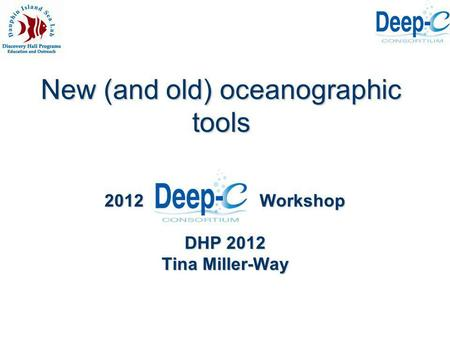 New (and old) oceanographic tools 2012 Workshop DHP 2012 Tina Miller-Way.