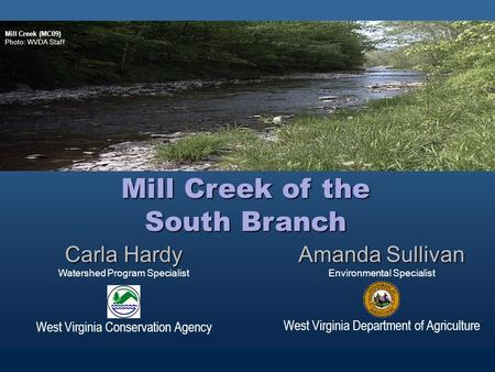 Amanda Sullivan Environmental Specialist West Virginia Department of Agriculture Carla Hardy Watershed Program Specialist West Virginia Conservation Agency.