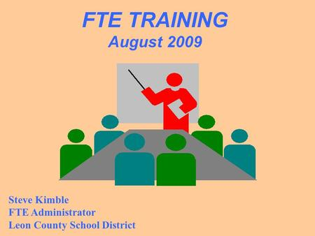 Steve Kimble FTE Administrator Leon County School District FTE TRAINING August 2009.
