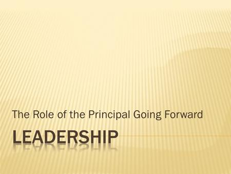 The Role of the Principal Going Forward. What Leon School District is Required to Do Florida Department of Educations Supports that might impact you What.