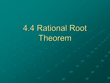 4.4 Rational Root Theorem.