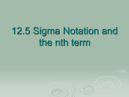 12.5 Sigma Notation and the nth term