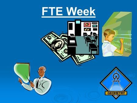 FTE Week. To be eligible for funding, a student must meet two requirements*. 1. Must be in membership/enrolled during one of the five days during FTE.