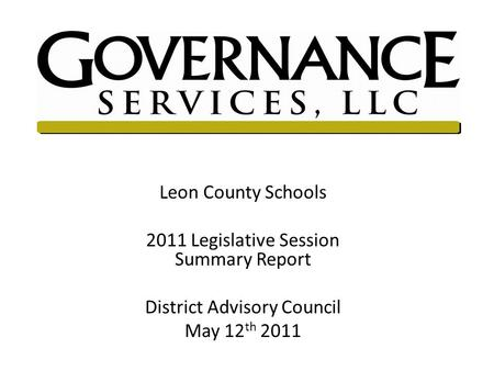 Leon County Schools 2011 Legislative Session Summary Report District Advisory Council May 12 th 2011.