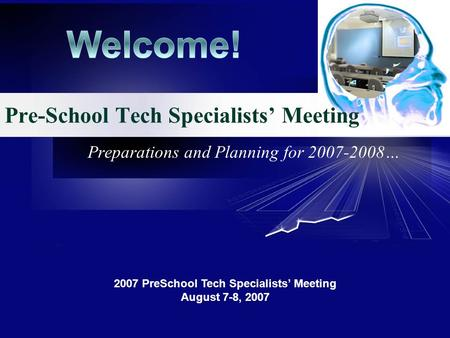 Preparations and Planning for 2007-2008… 2007 PreSchool Tech Specialists Meeting August 7-8, 2007 Pre-School Tech Specialists Meeting.