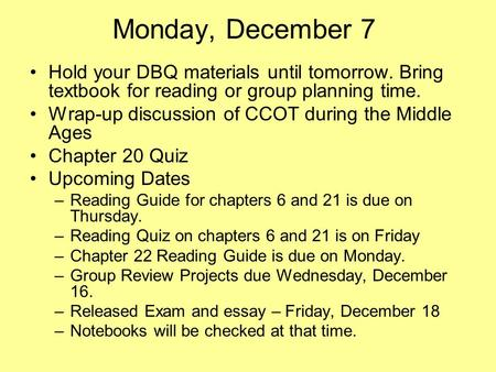 Monday, December 7 Hold your DBQ materials until tomorrow. Bring textbook for reading or group planning time. Wrap-up discussion of CCOT during the Middle.