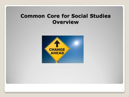 Common Core for Social Studies Overview 1. What is Common Core? knowledge and skills students should have within their K-12 education so that they will.