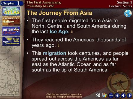 The Journey From Asia The first people migrated from Asia to North, Central, and South America during the last Ice Age.  They reached the Americas thousands.