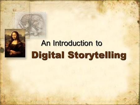 Digital Storytelling An Introduction to. The Challenges Seeking meaningful uses of digital imaging other than the superficial ones Wanting students to.