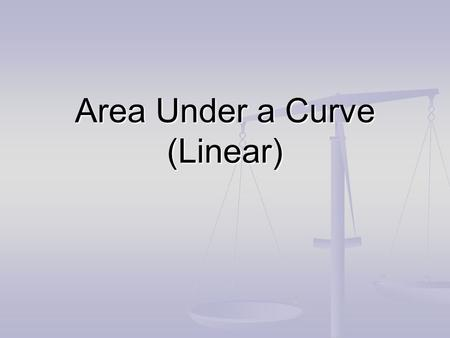 Area Under a Curve (Linear). Find the area bounded by the x-axis, y = x and x =1. 1. Divide the x-axis from 0 to 1 into n equal parts. 2. Subdividing.