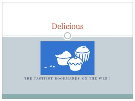T THE TASTIEST BOOKMARKS ON THE WEB ! Delicious. What is Delicious ? Delicious is a social bookmarking service that allows users to tag, save, organize,