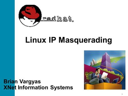 1 Linux IP Masquerading Brian Vargyas XNet Information Systems.