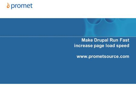 Make Drupal Run Fast increase page load speed www.prometsource.com.