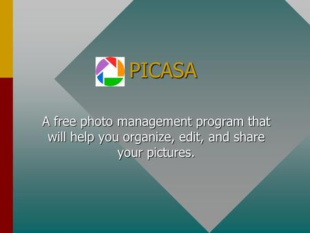 PICASA A free photo management program that will help you organize, edit, and share your pictures.