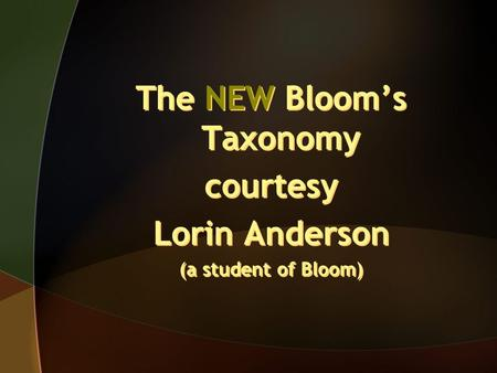 The NEW Bloom's Taxonomy
