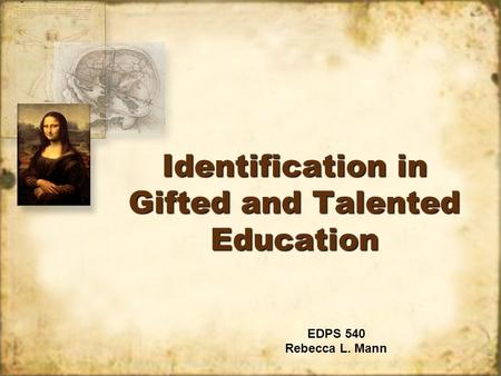 Identification in Gifted and Talented Education EDPS 540 Rebecca L. Mann EDPS 540 Rebecca L. Mann.